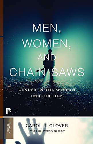 Clover, C: Men, Women, and Chain Saws: Gender in the Modern Horror Film - Updated Edition (Princeton Classics)