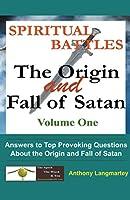 Spiritual Battles: The Origin and Fall of Satan