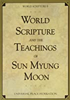 World Scripture and the Teachings of Sun Myung Moon: World Scripture II