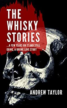 The Whisky Stories: ...A few years on it and still going, a drunk love story by [Andrew Taylor, Natasha Sinclair]