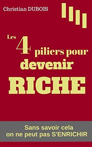 Les 4 piliers pour devenir riche: Sans savoir cela on...