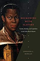 Reckoning With Slavery: Gender, Kinship, and Capitalism in the Early Black Atlantic