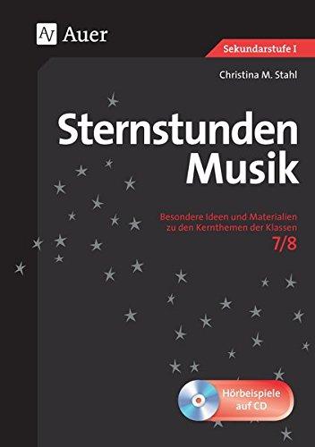Sternstunden Musik 7-8: Besondere Ideen und Materialien zu den Kernthemen der Klassen 7-8 (Sternstunden Sekundarstufe)