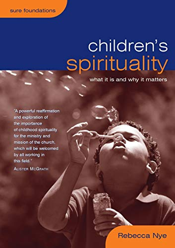 Childrens Spirituality What It Is And Why It Matters Sure Foundations
