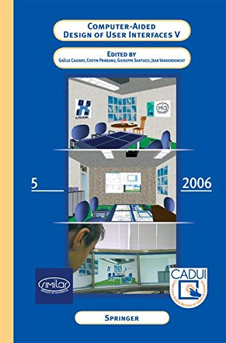 Computer-Aided Design of User Interfaces V: Proceedings of the Sixth International Conference on Computer-Aided Design of User Interfaces CADUI '06 (6-8 June 2006, Bucharest, Romania)