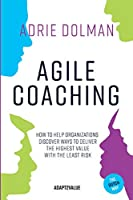 Agile Coaching, the Dutch way: How to help organizations discover ways to deliver the highest value in the shortest time and with the least risk