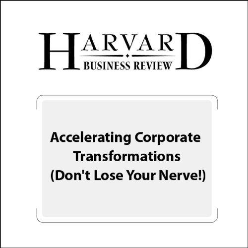 Accelerating Corporate Transformations (Don't Lose Your Nerve!) (Harvard Business Review) audiobook cover art