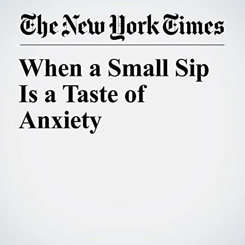 When a Small Sip Is a Taste of Anxiety copertina