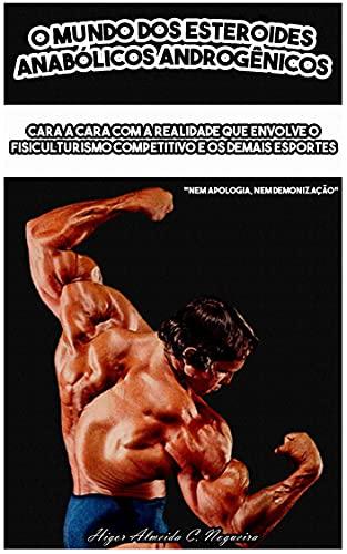 O Mundo dos Esteroides Anabólicos Androgênicos: Cara a cara com a realidade que envolve o fisiculturismo competitivo e os demais esportes