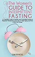 The Women's Guide To Intermittent Fasting: A Complete Guide to Healthy and Controlled Fasting to Regulate Metabolism. Learn How to Fight Aging and Find a New Life Energy. - June 2021 Edition -