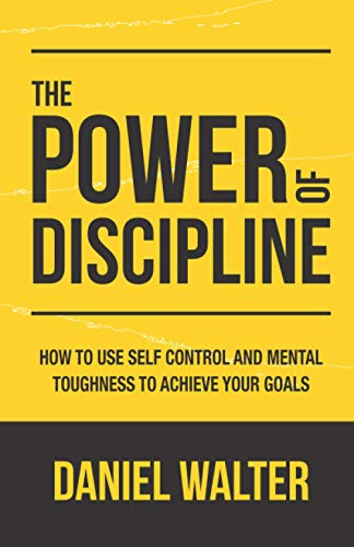 Compare Textbook Prices for The Power of Discipline: How to Use Self Control and Mental Toughness to Achieve Your Goals  ISBN 9798631735408 by Walter, Daniel