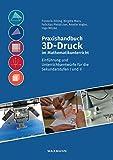 Praxishandbuch 3D-Druck im Mathematikunterricht: Einführung und Unterrichtsentwürfe für die Sekundarstufen I und II