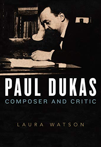 Paul Dukas: Composer and Critic (English Edition)