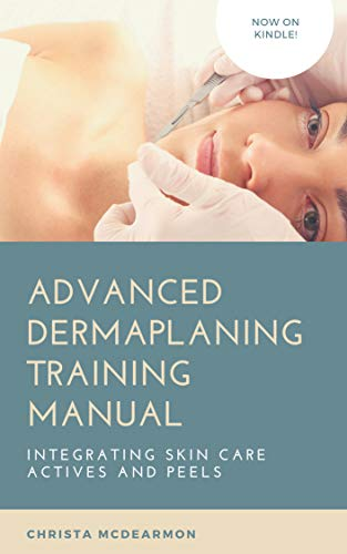 Advanced Dermaplaning Professional Training Manual: Integrating Skin Care Actives and Peels (English Edition)