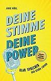 Deine Stimme - Deine Power: Klar sprechen und Gehör finden (German Edition)