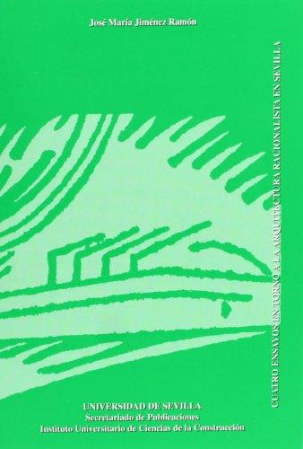 Cuatro ensayos en torno a la arquitectura racionalista en Sevilla.: 17 (Arquitectura, Textos de Doctorado del IUACC)