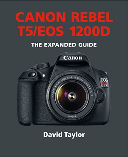Canon Rebel T5/EOS 1200D (The Expanded Guide) (English Edition)
