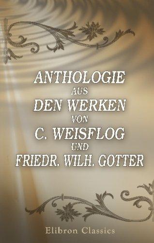 Anthologie aus den Werken von C. Weisflog und Friedr. Wilh. Gotter