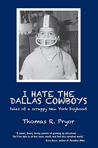 I Hate the Dallas Cowboys: Tales of a Scrappy New York Boyhood