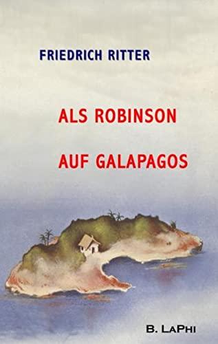 Als Robinson auf Galapagos: Dr. Ritters Berichte von der Insel Floreana