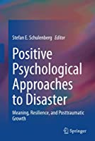 Positive Psychological Approaches to Disaster: Meaning, Resilience, and Posttraumatic Growth