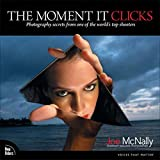 The Moment It Clicks: Photography Secrets from One...
