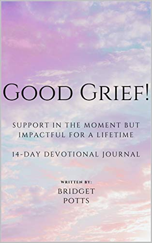 GOOD GRIEF: SUPPORT IN THE MOMENT BUT IMPACTFUL FOR A LIFETIME (English Edition)