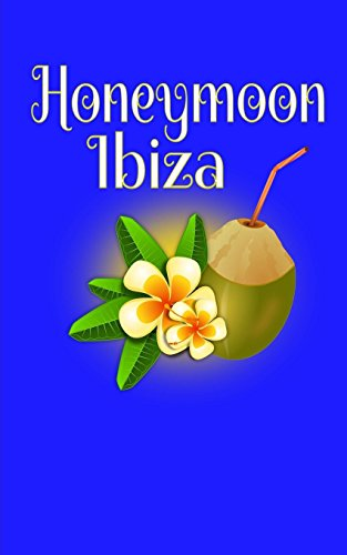 Honeymoon Ibiza: Blank Lined Honeymoon Travel Journal for Honeymoon Memories, Honeymoon Journal, Honeymoon Diary