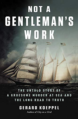 Image of Not a Gentleman's Work: The Untold Story of a Gruesome Murder at Sea and the Long Road to Truth