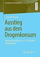 Ausstieg aus dem Drogenkonsum: Biographieanalysen zu Crystal-Meth-Abhaengigkeit (Gesundheit und Gesellschaft)