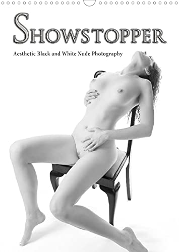 Showstopper - Aesthetic Black and White Nude Photography (Wall Calendar 2022 DIN A3 Portrait): Aesthetic Black and White Nude Photography (Monthly calendar, 14 pages )