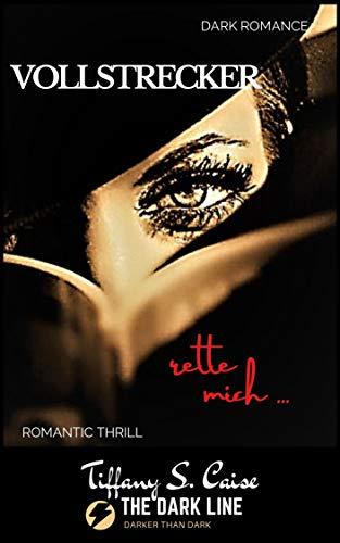 Vollstrecker - rette mich... : The Dark Line - Dark Romance & Romantic Thrill Novelle