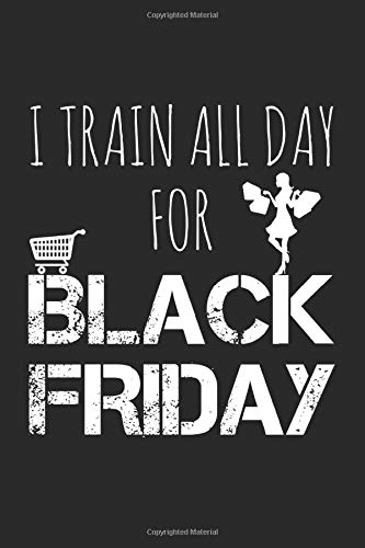 I train all day for Black Friday: Notebook   6x9 Inch   100 Pages   lined   Soft Cover   Back Friday Shopping Notebook   Perfect as shopping list