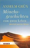 Monchsgeschichten Zum Guten Leben: Weisheit Aus Der Wuste