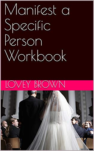 Manifest a Specific Person Workbook: Thirty Exercises Plus More to Help You Attract a Specific Person or Your Ex Back (English Edition)