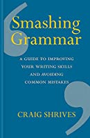 Smashing Grammar: A guide to improving your writing skills and avoiding common mistakes