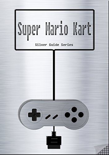 Super Mario Kart Silver Guide for Super Nintendo and SNES Classic: includes maps for all levels, videolinks, written walkthrough, link to instruction manual (Silver Guides Book 1) (English Edition)