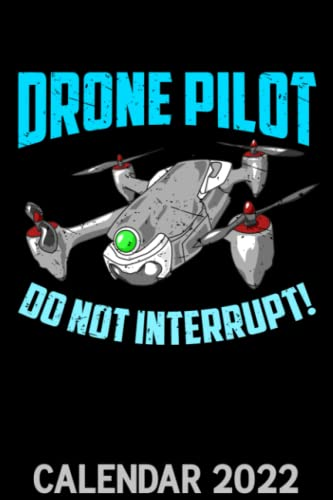 Drone Pilot Do Not Interrupt Calendar 2022: Flying Drone Funny Drones Themed Calendar 2022 Cover Appointment Planner Book & Organizer For Daily Notes