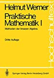 Praktische Mathematik I: Methoden der linearen Algebra (Hochschultext) - Helmut Werner