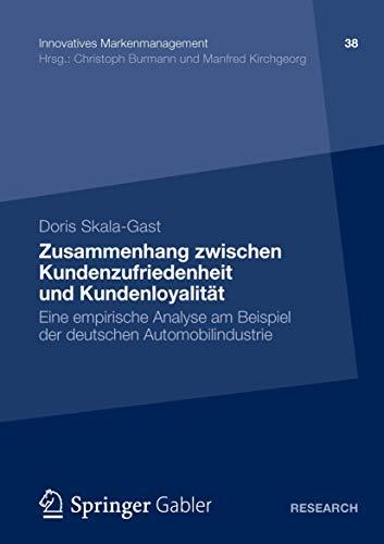 Zusammenhang zwischen Kundenzufriedenheit und Kundenloyalität: Eine empirische Analyse am Beispiel der deutschen Automobilindustrie (Innovatives Markenmanagement, Band 38)