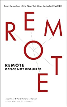 Remote: Office Not Required by [David Heinemeier Hansson, Jason Fried]