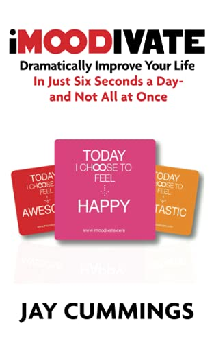iMOODivate: Dramatically Improve Your Life in Just Six Seconds a Day - and Not All at Once