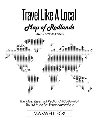 Travel Like a Local - Map of Redlands (Black and White Edition): The Most Essential Redlands (California) Travel Map for Every Adventure