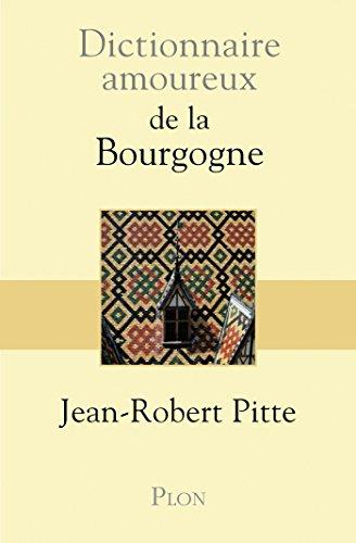 Dictionnaire amoureux de la Bourgogne (French Edition)