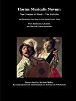 Hortus Musicalis Novum New Garden of Music - The Preludes Late Renaissance Lute Music by Elias Mertel Volume Three For Baritone Ukulele and Other Four Course Instruments