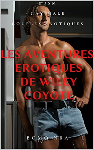 LES AVENTURES EROTIQUES DE WILEY COYOTE (French Edition)