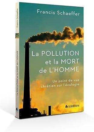 La pollution et la mort de lhomme. Un point de vue chrétien de lécologie