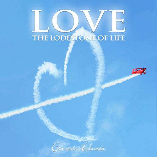 Love     The Lodestone of Life              By:                                                                                                                                 Ernest Holmes                               Narrated by:                                                                                                                                 John Marino                      Length: 13 mins     Not rated yet     Overall 0.0