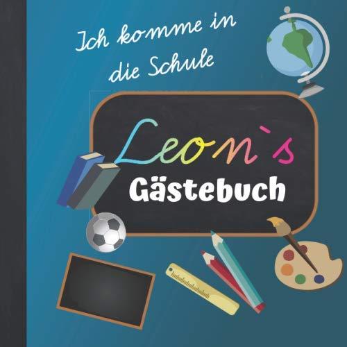Ich komme in die Schule Leon Gästebuch: Gästebuch zur Einschulung Junge mit Name / Erinnerungsalbum zum Schulanfang / Einschulungsgeschenke Jungen personalisiert zur Schuleinführung