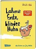 Lahme Ente, blindes Huhn: Ein umwerfend komisches Kinderbuch des Bestseller-Autors ueber Mut, wahre Freundschaft und allergeheimste Wuensche